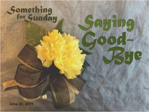 A yellow carnation corsage with text: Something for Sunday; June 23, 2019; Saying Good-Bye