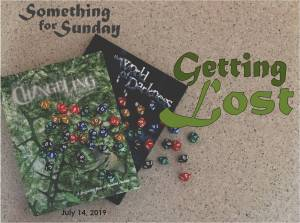 Books (Changeling: The Lost and World of Darkness) with a scattering of 10-sided dice. Text: Something for Sunday; July 14, 2019; Getting Lost