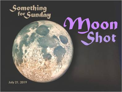 Full moon on a black background. Text: Something for Sunday; July 21, 2019; Moon Shot
