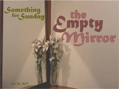 A mirror reflecting some flowers but otherwise nothing but a blank wall. Text: Something for Sunday; July 28, 2019; The Empty Mirror