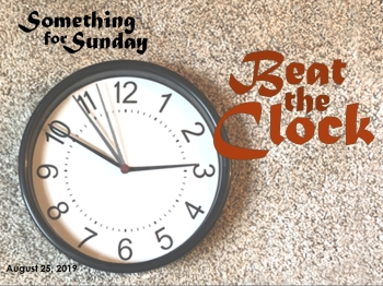 Image of a clock with three separate minute hands. Text: Something for Sunday; August 25, 2019; Beat the Clock