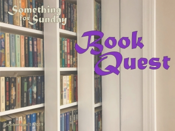 Some shelves with books. Text: Something for Sunday; September 1, 2019; Book Quest