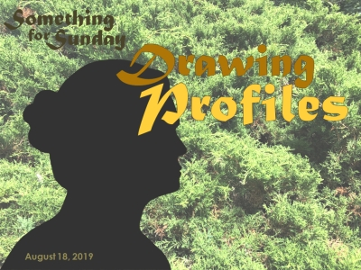 The silhouette of a woman's face on a background of greenery. Text: Something for Sunday; August 18, 2019; Drawing Profiles