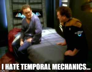 "Two versions of Chief O'Brien of Star Trek: DS9 talking to each other. Text: ""I hate temporal mechanics."""