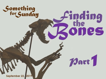 The front part of a lion skeleton. Text: Something for Sunday; September 22, 2019; Finding the Bones Part 1