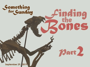 Front part of a the skeleton of a lion. Text: Somethign for Sunday, September 29, 2019; Finding the Bones, Part 2