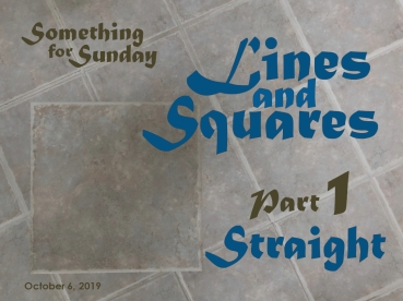 Pale ceramic tile squares. Text: Somethign for Sunday; October 6, 2019; Lines and Squares Part 1: Straight