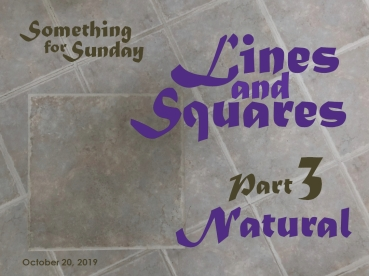 Pattern of pale gray square tiles. Text: Something for Sunday; October 20, 2019; Lines and Squares, Part 3: Natural