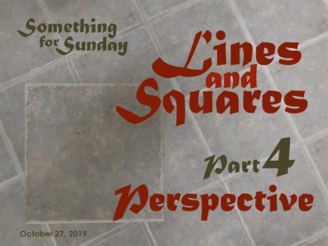 Pattern of pale gray square tiles. Text: Something for Sunday; October 27, 2019; Lines and Squares, Part 4: Perspective
